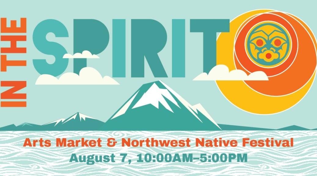 In the Spirit Arts Market & Northwest Native Festival