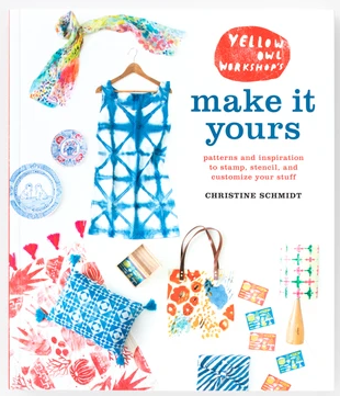 """Cover of Yellow Owl Workshop's """"Make It Yours"""" craft book."""